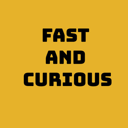 "This image reads, ""Fast and Curious""."